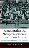 Representation and Misrepresentation in Later Stuart Britain : Partisanship and Political Culture, Knights, Mark, 0199258333