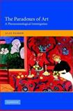 The Paradoxes of Art : A Phenomenological Investigation, Paskow, Alan, 0521828333