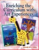 Enriching the Curriculum with Art Experiences, Libby, Wendy M. L., 0766838331