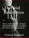 The Void Generation : How a Generation of Void Restraining Orders Voided the Lives of a Generation, Baldwin, Conrad, 0989828336