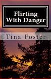 Flirting with Danger, Tina Foster, 1482508338