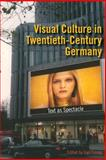 Visual Culture in Twentieth-Century Germany : Text as Spectacle, Finney, Gail, 0253218330