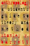 Anthropology : A Student's Guide to Theory and Method, Barrett, Stanley R., 0802078338