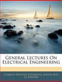 General Lectures on Electrical Engineering, Charles Proteus Steinmetz and Joseph Roy Le Hayden, 1144148332