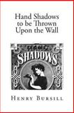 Hand Shadows to Be Thrown upon the Wall, Henry Bursill, 149362833X