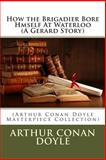 How the Brigadier Bore Hmself at Waterloo (a Gerard Story), Arthur Conan Doyle, 1496148339