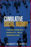 Cumulative Social Inquiry : Transforming Novelty into Innovation, Smith, Robert B., 1593858337