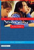How to Teach Fiction Writing at Key Stage 2, Pie Corbett, 1853468339