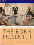 The Born Presenter : How to Create and Deliver a Presentation, Matthew, Ian and Davies, Paul, 1861528337