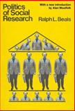 Politics of Social Research, Beals, Ralph L., 0202308340