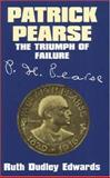 Patrick Pearse : The Triumph of Failure, Edwards, Ruth Dudley, 0716528347