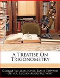 A Treatise on Trigonometry, George William Jones and James Edward Oliver, 1144968348