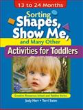 Sorting Shapes, Show Me, and Many Other Activities for Toddlers : 13 to 24 Months, Herr, Judy and Swim, Terri, 140181834X
