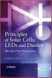 Principles of Solar Cells, LEDs and Diodes : The Role of the PN Junction, Kitai, Adrian, 1444318349