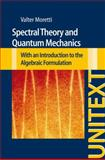 Spectral Theory and Quantum Mechanics : With an Introduction to the Algebraic Formulation, Moretti, Valter, 8847028345