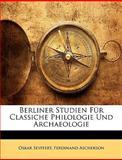 Berliner Studien Für Classiche Philologie und Archaeologie, Oskar Seyffert and Ferdinand Ascherson, 1147308349
