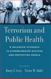 Terrorism and Public Health : A Balanced Approach to Strengthening Systems and Protecting People, , 0195158342