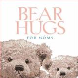 Bear Hugs for Moms, Doris Rikkers and Zondervan Publishing Staff, 0310988349
