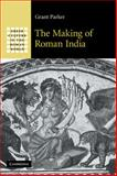 The Making of Roman India, Parker, Grant, 0521858348