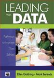 Leading with Data : Pathways to Improve Your School, Goldring, Ellen and Goldring, Ellen B., 0761988343