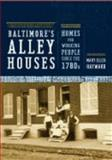 Baltimore's Alley Houses : Homes for Working People since the 1780s, Hayward, Mary Ellen, 0801888344