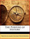 The Purpose of History, Frederick James Eugene Woodbridge, 114180834X