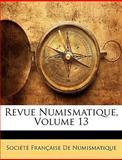 Revue Numismatique, Franaise Socit Franaise De Numismatique, 1147608342