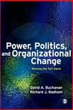 Power, Politics, and Organizational Change : Winning the Turf Game, Buchanan, David A. and Badham, Richard J., 1412928346