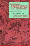 Imagining Indians in the Southwest, Leah Dilworth, 1560988347