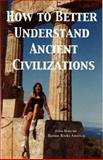 How to Better Understand Ancient Civilizations, Mancini, Anna, 1932848347