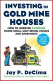 Investing in Gold Mine Houses : How to Uncover a Fortune Fixing Small Ugly Rental Houses and Apartments, DeCima, Jay P., 0071608346