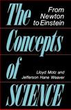 The Concepts of Science, Lloyd Motz and Jefferson Hane Weaver, 0738208345
