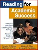 Reading for Academic Success : Powerful Strategies for Struggling, Average, and Advanced Readers, Grades 7-12, Strong, Richard W. and Silver, Harvey, 0761978348