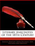 Literary Anecdotes of the 18th Century, Samuel Bentley and John Nichols, 1143568346