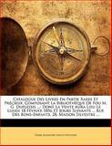 Catalogue des Livres en Partie Rares et Précieux, Composant la Bibliothèque de Fou M G Duplessis, Pierre-Alexandre Gratet-Duplessis, 1145618340