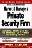 How to Effectively Market and Manage a Private Security Firm, Romeo Richards, 1493728342