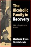 The Alcoholic Family in Recovery : A Developmental Model, Brown, Stephanie and Lewis, Virginia M., 1572308346
