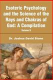 Esoteric Psychology and the Science of the Rays and Chakras of God, Joshua D. Stone, 0595198341