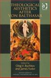 Theological Aesthetics after Von Balthasar, Oleg V. Bychkov and James Fodor, 0754658341