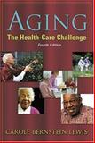 Aging : The Health-Care Challenge, Lewis, Carole Bernstein, 0803608349