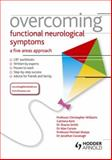 Overcoming Functional Neurological Symptoms : A Five Areas Approach, Williams, Chris and Carson, 1444138340