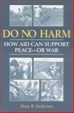Do No Harm : How Aid Can Support Peace - Or War, Anderson, Mary B., 1555878342