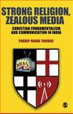 Strong Religion, Zealous Media : Christian Fundamentalism and Communication in India, Thomas, Pradip N., 8178298341