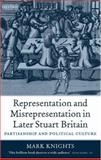 Representation and Misrepresentation in Later Stuart Britain : Partisanship and Political Culture, Knights, Mark, 0199258341