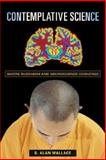 Contemplative Science : Where Buddhism and Neuroscience Converge, Wallace, B. Alan, 0231138342