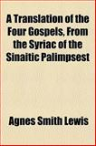 A Translation of the Four Gospels, from the Syriac of the Sinaitic Palimpsest, Agnes Smith Lewis, 1152078348