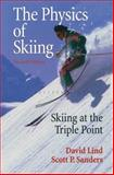 The Physics of Skiing : Skiing at the Triple Point, Lind, David A. and Sanders, Scott P., 1441918345