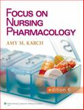 Focus on Nursing Pharmacology, Karch, Amy, 1451128347