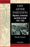 Life after Partition : Migration, Community and Strife in Sindh, 1947-1962, Ansari, Sarah, 019597834X