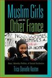 Muslim Girls and the Other France : Race, Identity Politics, and Social Exclusion, Keaton, Trica Danielle, 0253218349